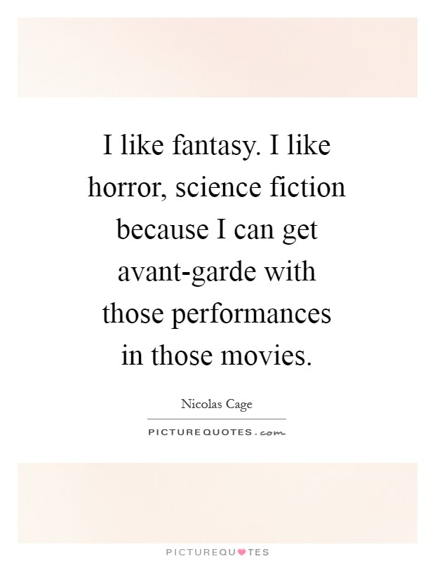I like fantasy. I like horror, science fiction because I can get avant-garde with those performances in those movies Picture Quote #1