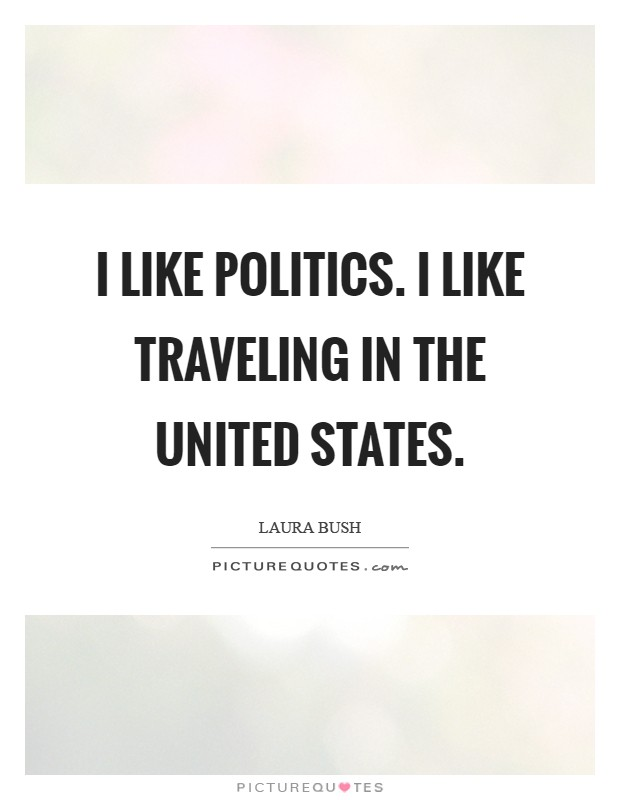 I like politics. I like traveling in the United States Picture Quote #1
