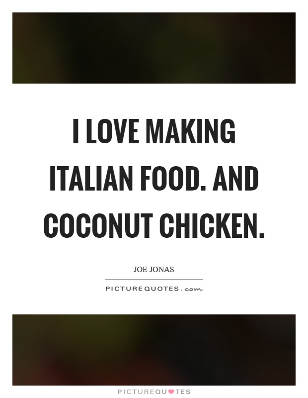 I love making Italian food. And coconut chicken Picture Quote #1