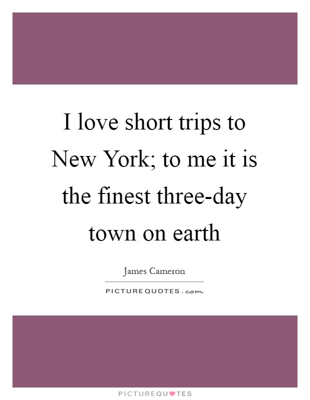 I love short trips to New York; to me it is the finest three-day town on earth Picture Quote #1