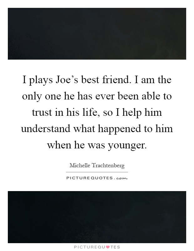 i am the best one_I plays Joes best friend. I am the only one he has ever been... | Picture Quotes