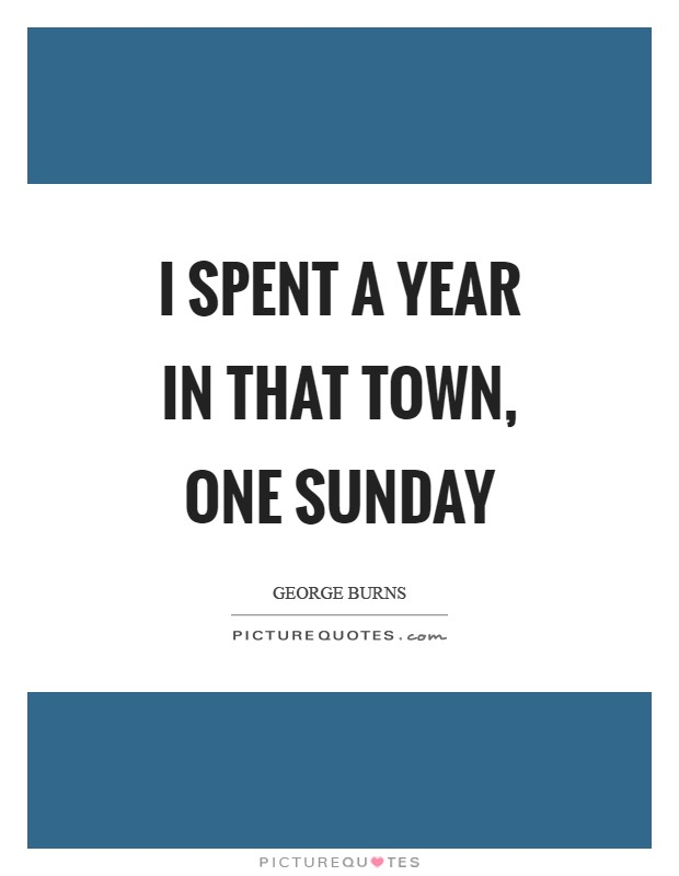 I spent a year in that town, one Sunday Picture Quote #1