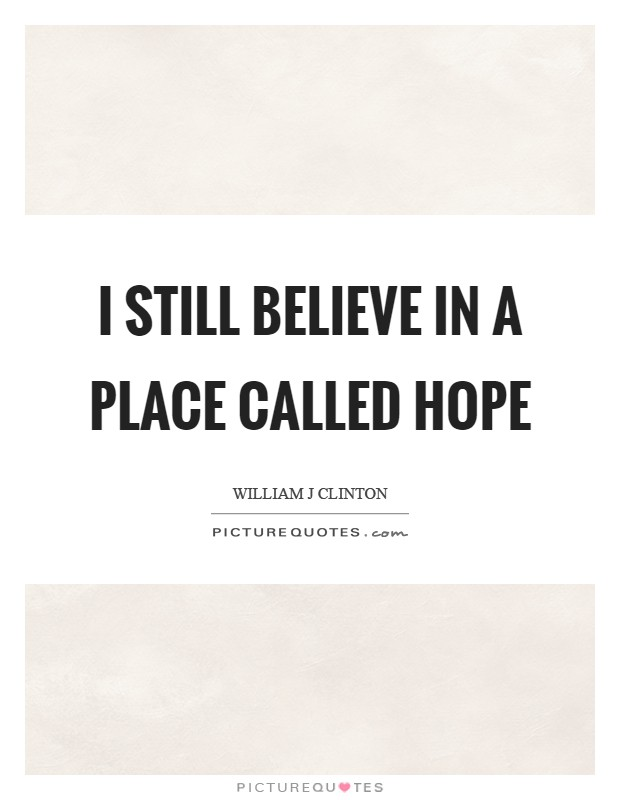 I still believe in a place called Hope Picture Quote #1