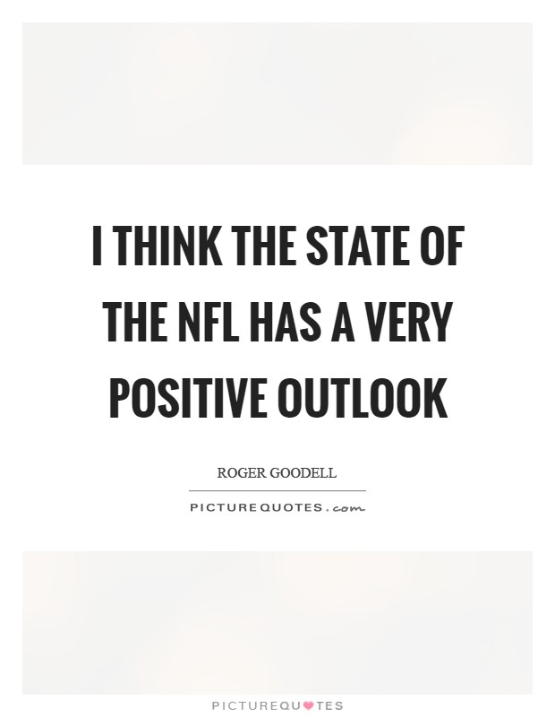 I think the state of the NFL has a very positive outlook Picture Quote #1