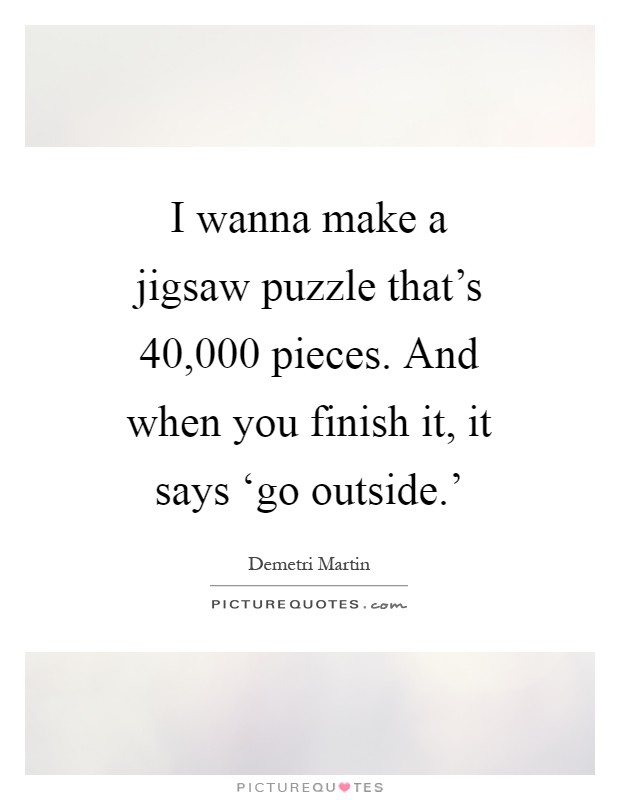 Lyric puzzle pieces lyrics : Jigsaw Puzzle Quotes & Sayings | Jigsaw Puzzle Picture Quotes