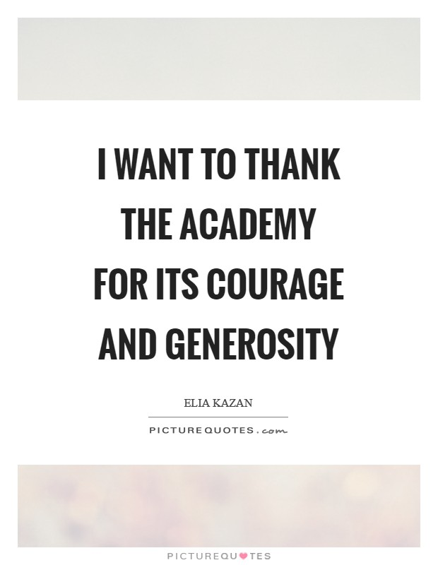 I want to thank the Academy for its courage and generosity Picture Quote #1