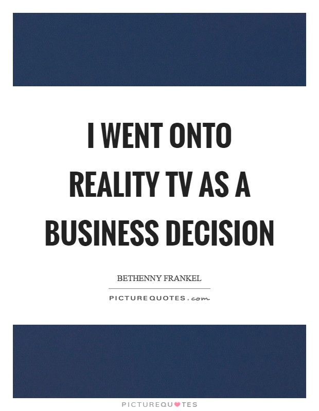 I went onto reality TV as a business decision Picture Quote #1