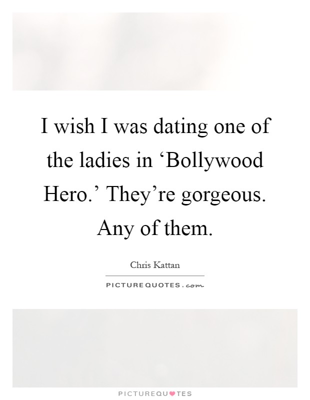 I wish I was dating one of the ladies in 'Bollywood Hero.' They're gorgeous. Any of them Picture Quote #1