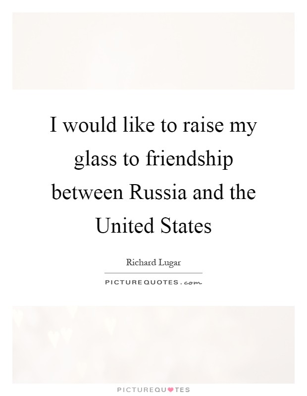I would like to raise my glass to friendship between Russia and the United States Picture Quote #1