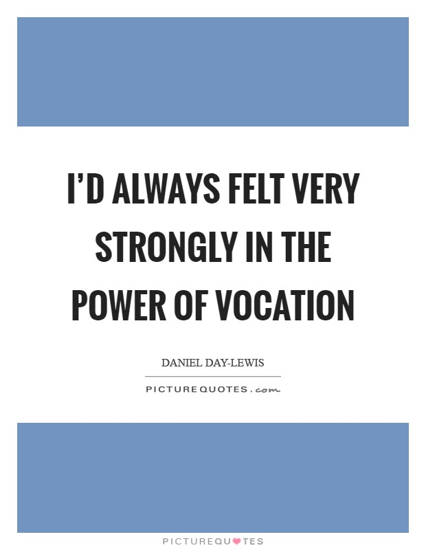 I'd always felt very strongly in the power of vocation Picture Quote #1