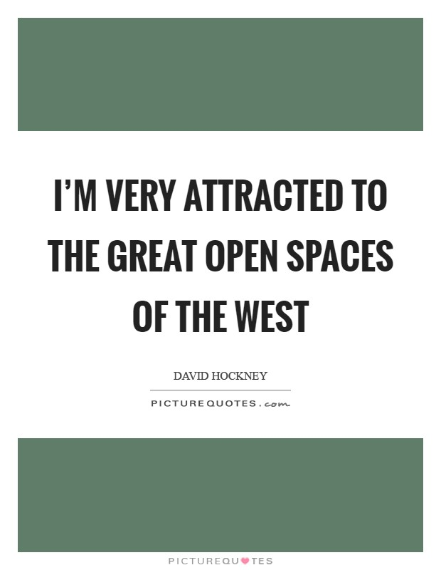 I'm very attracted to the great open spaces of the West Picture Quote #1