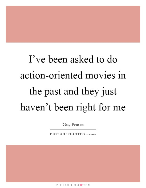 I've been asked to do action-oriented movies in the past and they just haven't been right for me Picture Quote #1