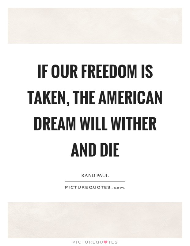 If our freedom is taken, the American dream will wither and die Picture Quote #1