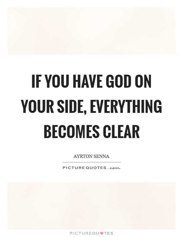 If you have God on your side, everything becomes clear Picture Quote #1
