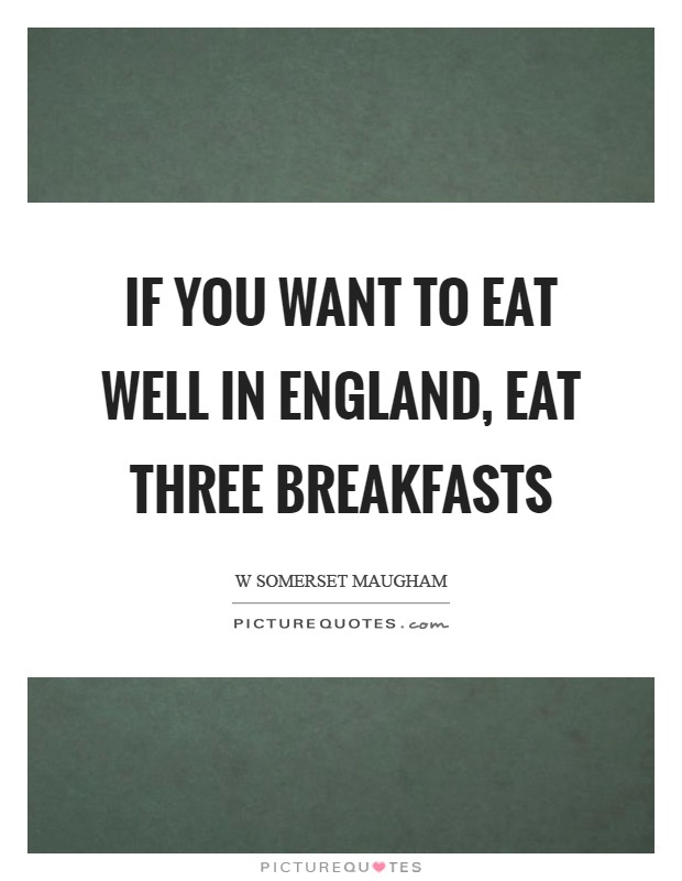 If you want to eat well in England, eat three breakfasts Picture Quote #1