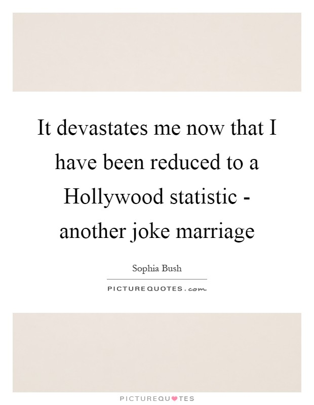 It devastates me now that I have been reduced to a Hollywood statistic - another joke marriage Picture Quote #1