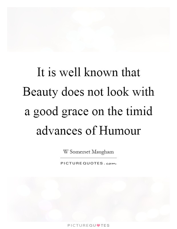 It is well known that Beauty does not look with a good grace on the timid advances of Humour Picture Quote #1