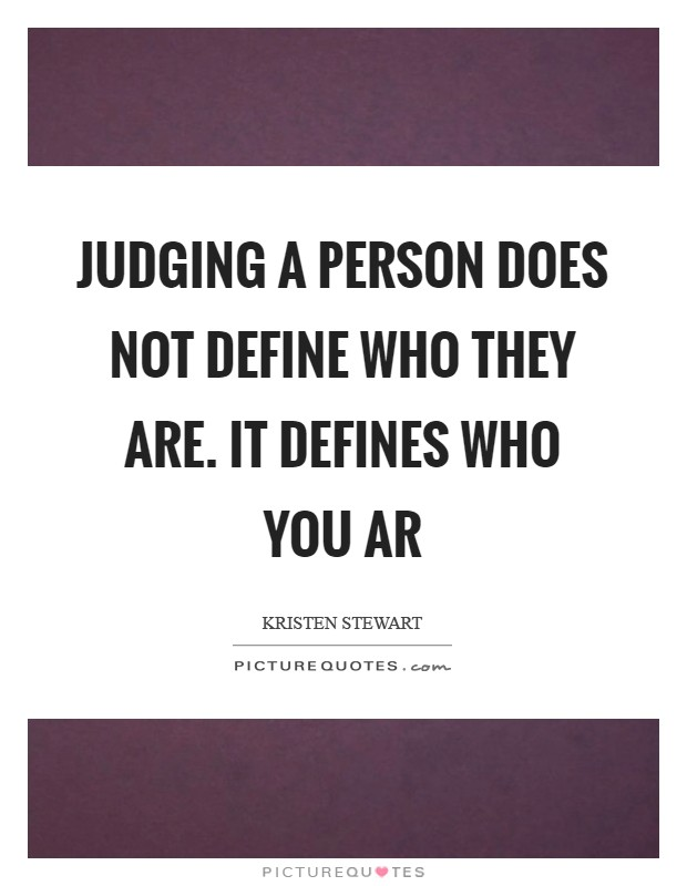 Judging a person does not define who they are. It defines who you ar Picture Quote #1