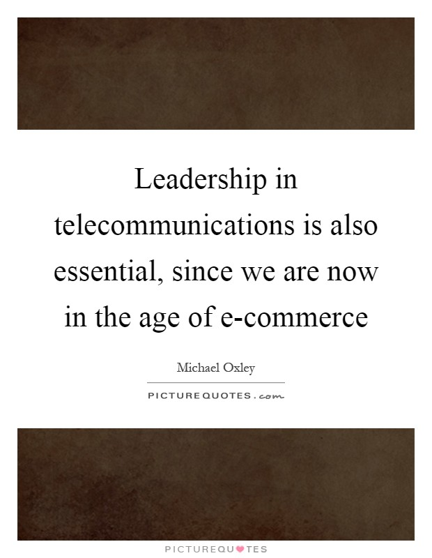 Leadership in telecommunications is also essential, since we are now in the age of e-commerce Picture Quote #1