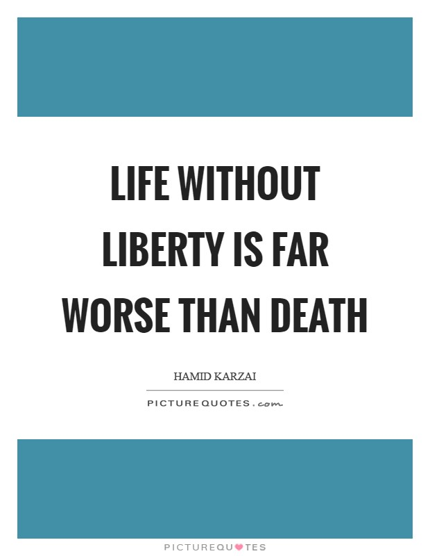 Life without Liberty is far worse than death Picture Quote #1