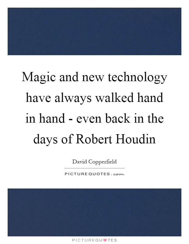 Magic and new technology have always walked hand in hand - even back in the days of Robert Houdin Picture Quote #1