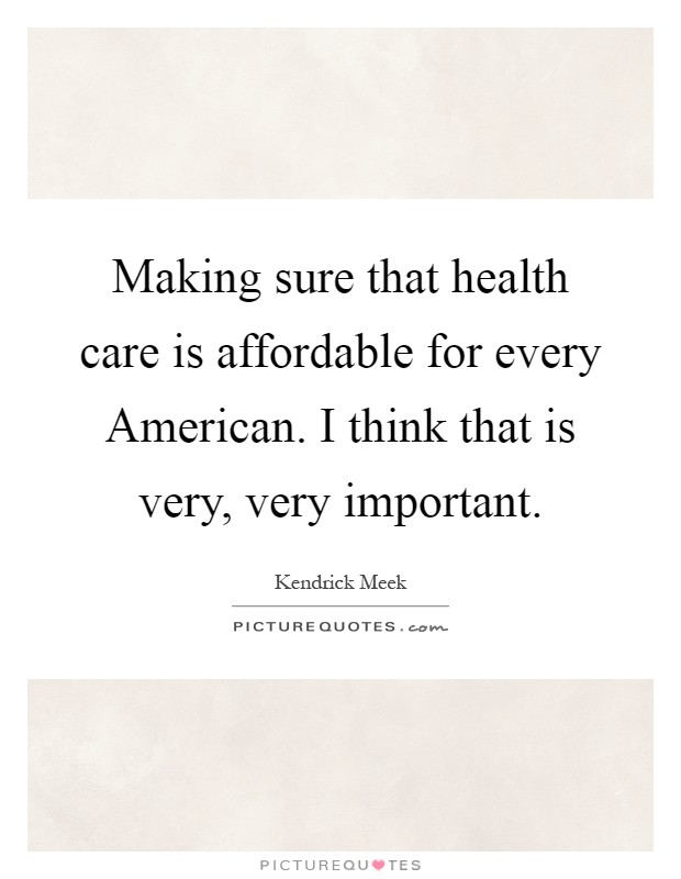 Making sure that health care is affordable for every American. I think that is very, very important Picture Quote #1