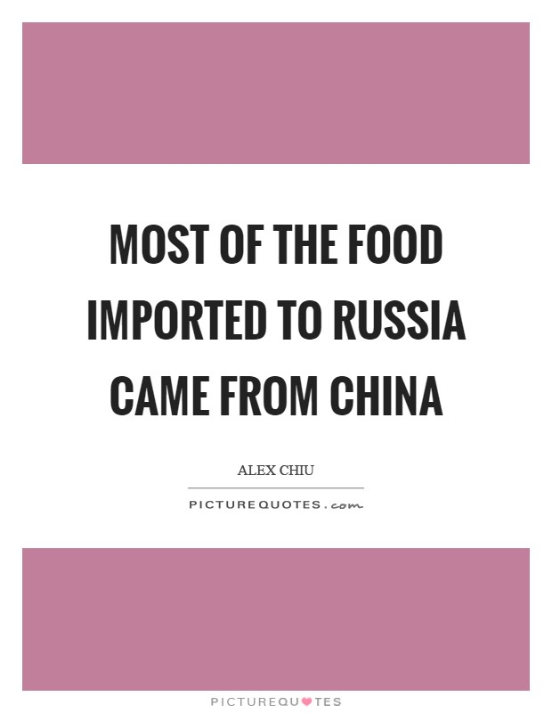 Most of the food imported to Russia came from China Picture Quote #1