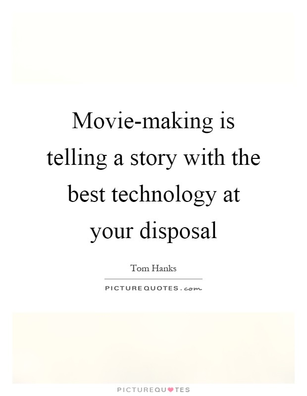 Movie-making is telling a story with the best technology at your disposal Picture Quote #1