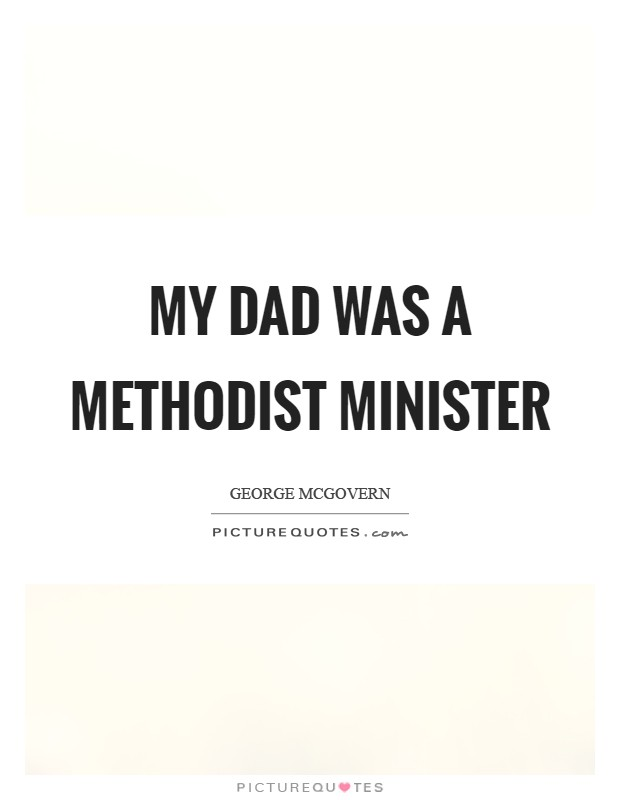 My dad was a Methodist minister Picture Quote #1