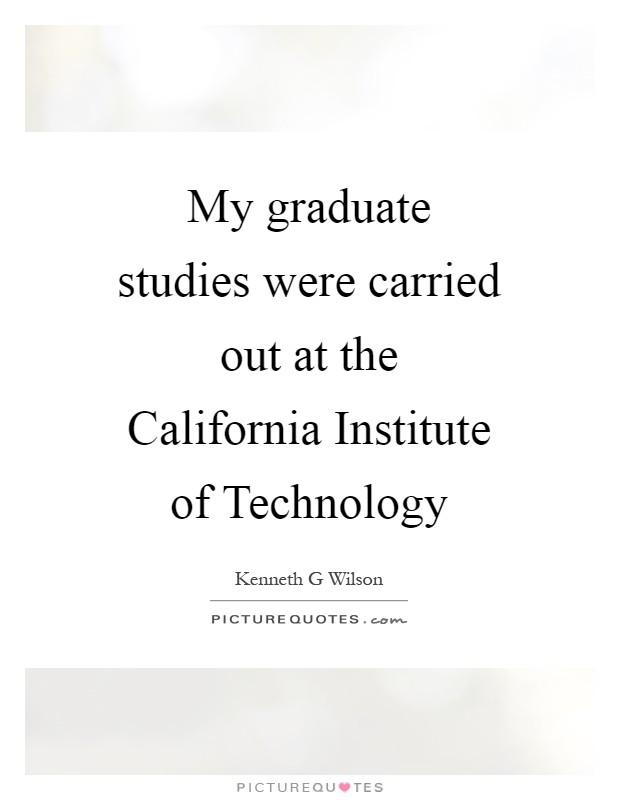 My graduate studies were carried out at the California Institute of Technology Picture Quote #1