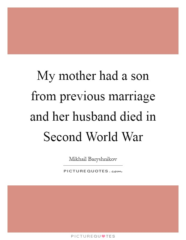 My mother had a son from previous marriage and her husband died in Second World War Picture Quote #1