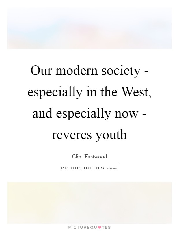 Our modern society - especially in the West, and especially now - reveres youth Picture Quote #1