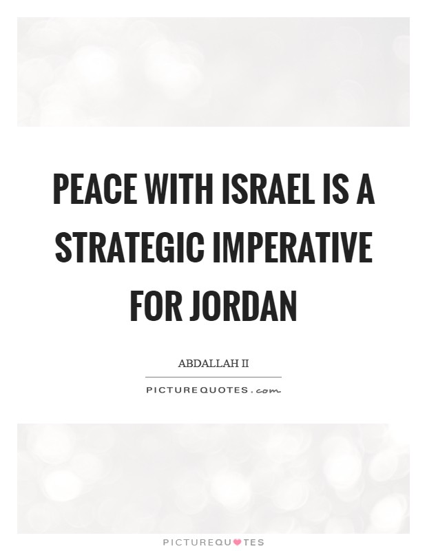 Peace with Israel is a strategic imperative for Jordan Picture Quote #1