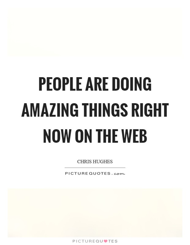 People are doing amazing things right now on the Web Picture Quote #1