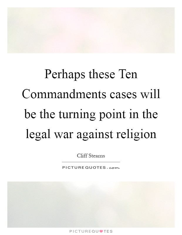 Perhaps these Ten Commandments cases will be the turning point in the legal war against religion Picture Quote #1