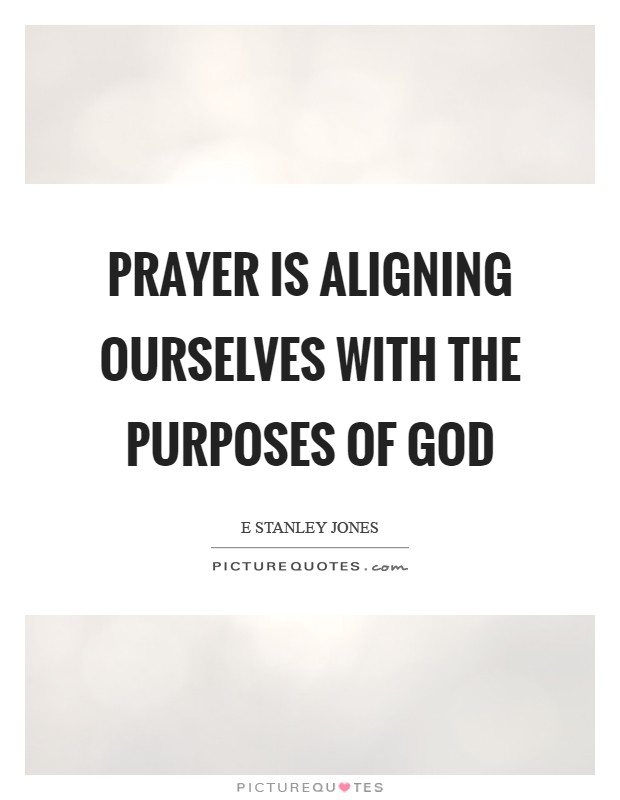 Prayer is aligning ourselves with the purposes of God Picture Quote #1
