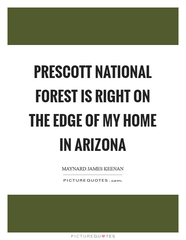 Prescott National Forest is right on the edge of my home in Arizona Picture Quote #1