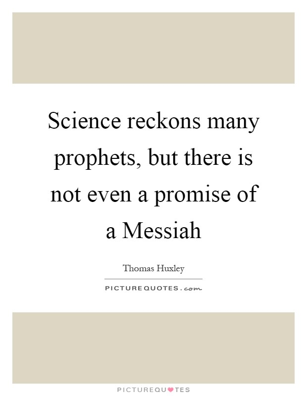 Science reckons many prophets, but there is not even a promise of a Messiah Picture Quote #1
