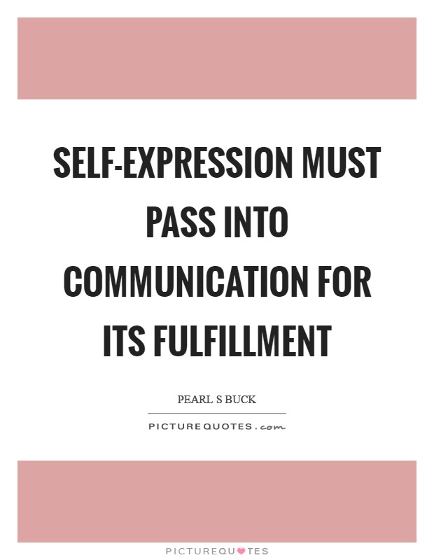 Self-expression must pass into communication for its fulfillment Picture Quote #1