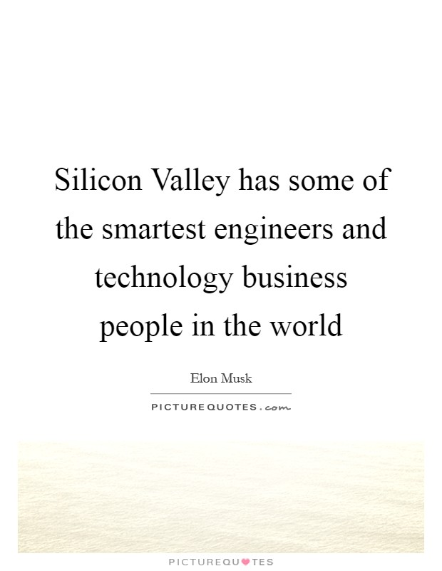 Silicon Valley has some of the smartest engineers and technology business people in the world Picture Quote #1