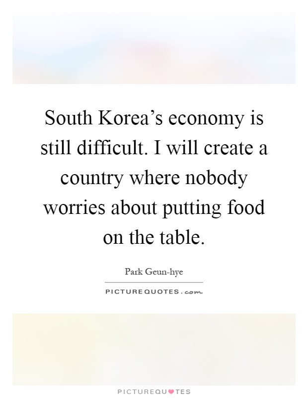 south korea s economy is still difficult i will create a