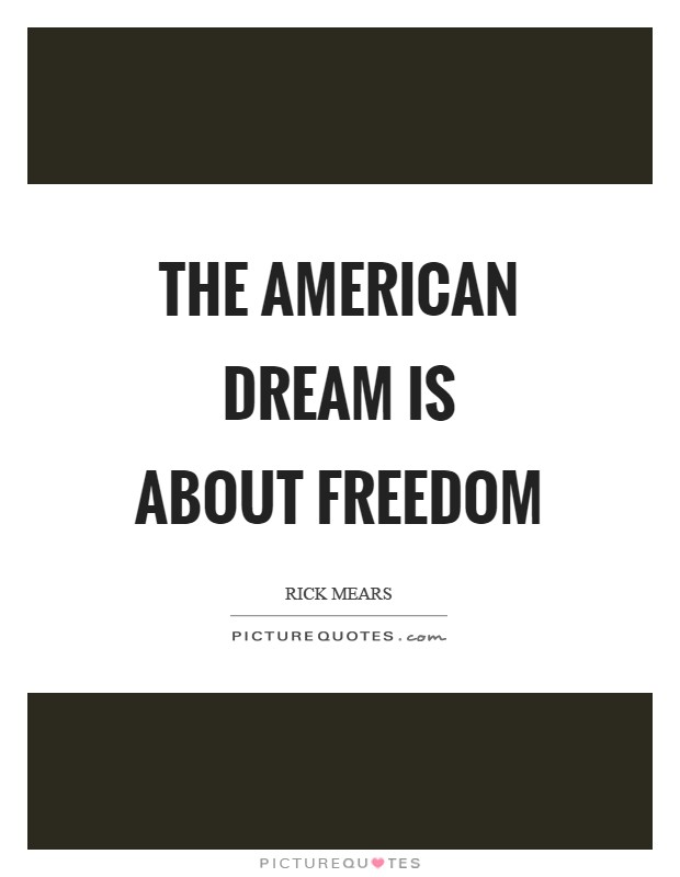 freedom the american dream Us advertisers promote its seductions of individual freedom and material  because the 'american dream' is such a key phrase of the country's.