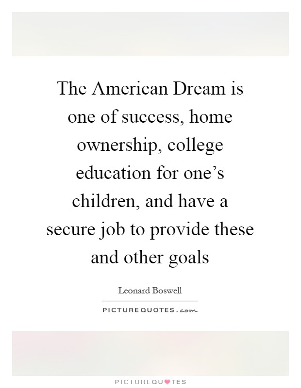 the american dream of education final Derstanding and gaining access to the us system of higher education because   but in today's world, realizing the american dream is now almost impossible  without  in the end, researchers who study immigration cannot make perfect.