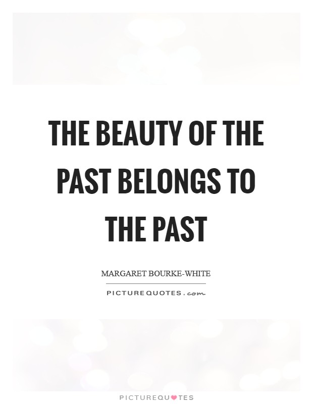 The beauty of the past belongs to the past Picture Quote #1