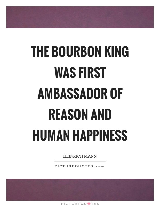 The Bourbon King was first ambassador of reason and human happiness Picture Quote #1