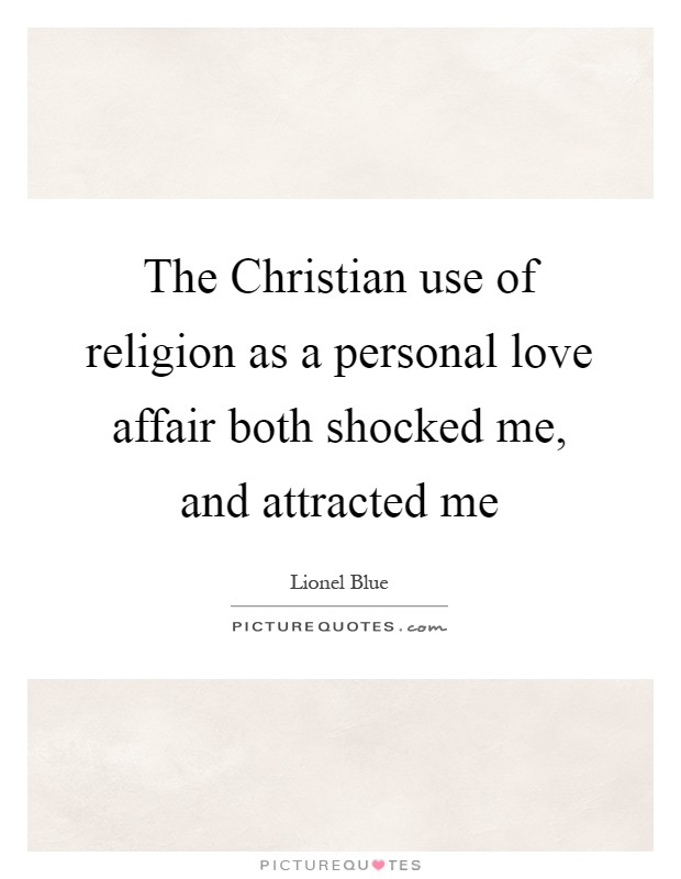 The Christian use of religion as a personal love affair both shocked me, and attracted me Picture Quote #1