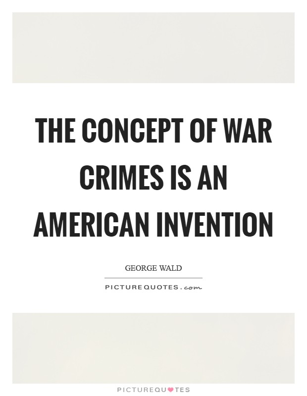 The concept of war crimes is an American invention Picture Quote #1