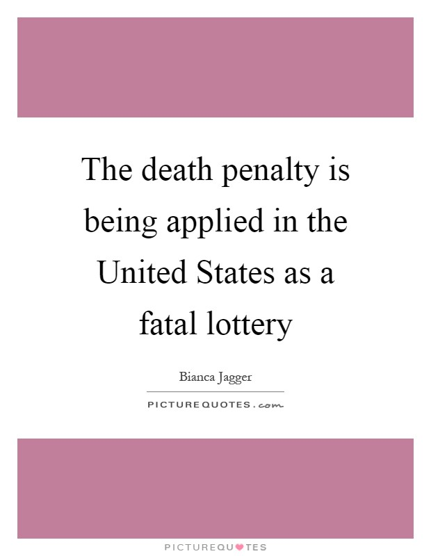 The death penalty is being applied in the United States as a fatal lottery Picture Quote #1