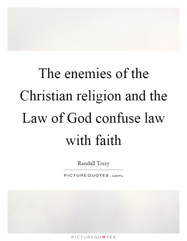 The enemies of the Christian religion and the Law of God confuse law with faith Picture Quote #1