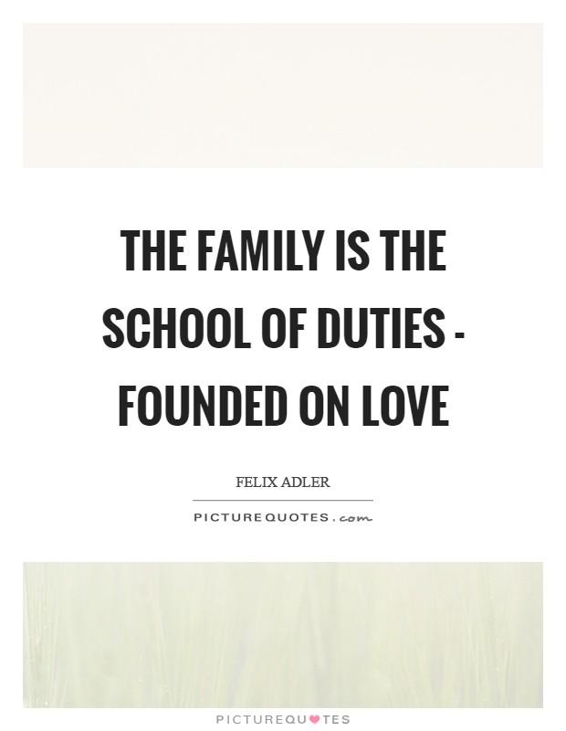 The family is the school of duties - founded on love Picture Quote #1
